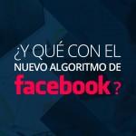 ¿Y qué con el nuevo algoritmo de Facebook?