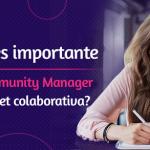 ¿Por qué es importante tener un Community Manager en una intranet colaborativa?